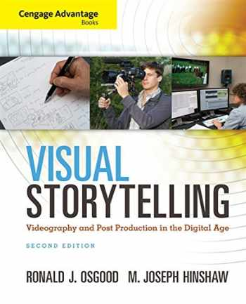 9781285081663-1285081668-Cengage Advantage Books: Visual Storytelling: Videography and Post Production in the Digital Age (with Premium Web Site Printed Access Card)