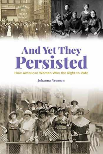9781119530831-1119530830-And Yet They Persisted: How American Women Won the Right to Vote