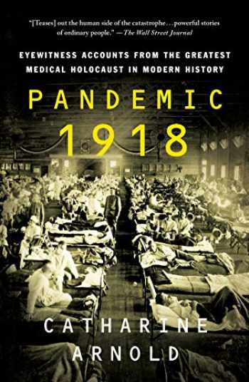 9781250784452-125078445X-Pandemic 1918: Eyewitness Accounts from the Greatest Medical Holocaust in Modern History