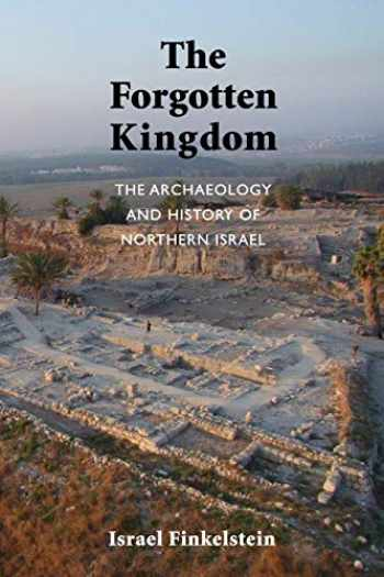 9781589839106-1589839102-The Forgotten Kingdom: The Archaeology and History of Northern Israel (Ancient Near East Monographs)