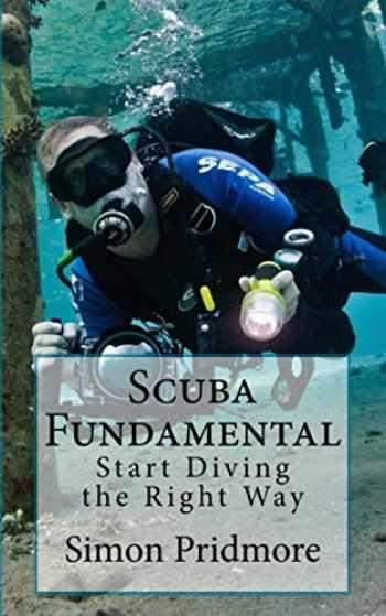 9781530524068-1530524067-Scuba Fundamental: Start Diving the Right Way