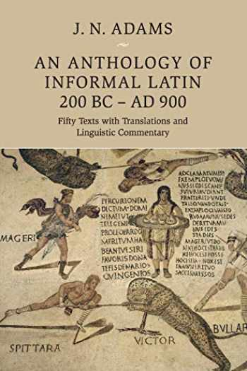 9781108729970-1108729975-An Anthology of Informal Latin, 200 BC-AD 900: Fifty Texts with Translations and Linguistic Commentary