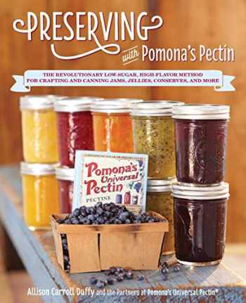 9781592335596-1592335594-Preserving with Pomona's Pectin: The Revolutionary Low-Sugar, High-Flavor Method for Crafting and Canning Jams, Jellies, Conserves, and More