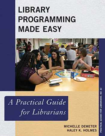 9781538117019-1538117010-Library Programming Made Easy: A Practical Guide for Librarians (Volume 61) (Practical Guides for Librarians, 61)