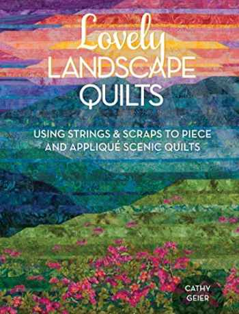 9781440238437-144023843X-Lovely Landscape Quilts: Using Strings and Scraps to Piece and Applique Scenic Quilts