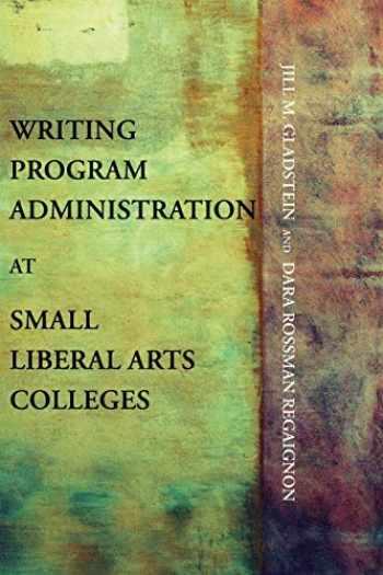 9781602353046-1602353042-Writing Program Administration at Small Liberal Arts Colleges (Writing Program Adminstration)