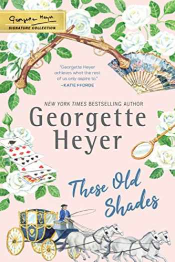 9781492677659-1492677655-These Old Shades (The Georgette Heyer Signature Collection)