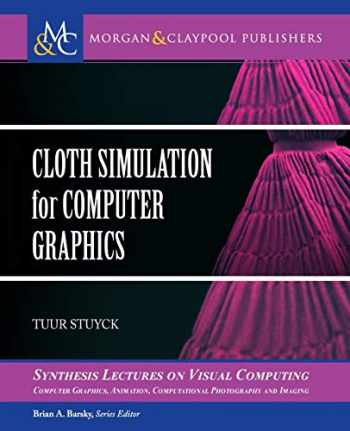 9781681734118-1681734117-Cloth Simulation for Computer Graphics (Synthesis Lectures on Visual Computing: Computer Graphics, A)