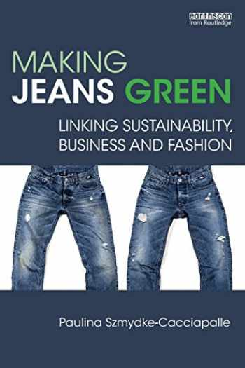 9780815391876-0815391870-Making Jeans Green: Linking Sustainability, Business and Fashion (Routledge Studies in Sustainability)