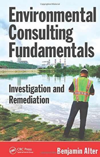 9781439868904-1439868905-Environmental Consulting Fundamentals: Investigation and Remediation