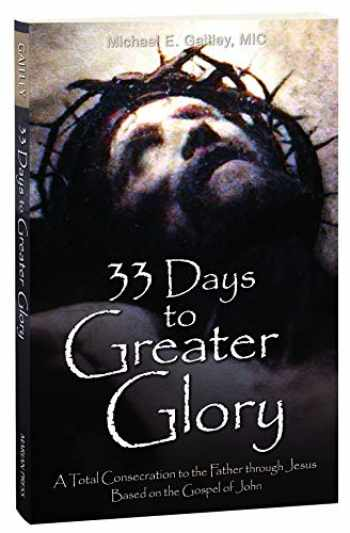 9781596145139-1596145137-33 Days to Greater Glory: A Total Consecration to the Father Through Jesus Based on the Gospel of John