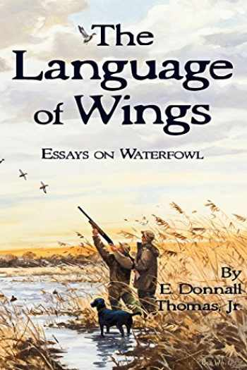 9780981658490-0981658490-The Language of Wings: Essays on Waterfowl