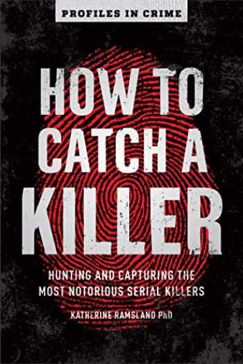 9781454939375-1454939370-How to Catch a Killer: Hunting and Capturing the World's Most Notorious Serial Killers (Profiles in Crime)