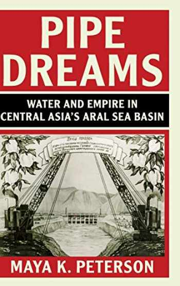 9781108475471-1108475477-Pipe Dreams: Water and Empire in Central Asia's Aral Sea Basin (Studies in Environment and History)