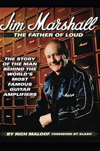 9780879308032-0879308036-Jim Marshall - The Father of Loud: The Story of the Man Behind the World's Most Famous Guitar Amplifiers
