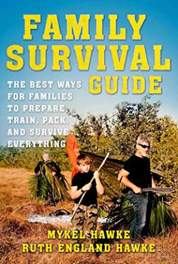 9781510737945-1510737944-Family Survival Guide: The Best Ways for Families to Prepare, Train, Pack, and Survive Everything