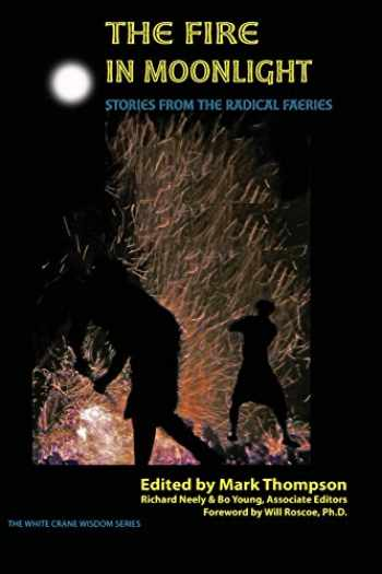 9781938246043-1938246047-The Fire in Moonlight: Stories from the Radical Faeries 1971 - 2010