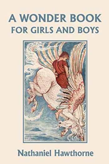 9781599150925-1599150921-A Wonder Book for Girls and Boys, Illustrated Edition (Yesterday's Classics)