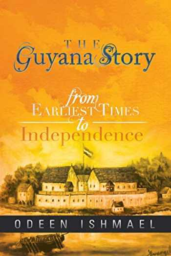 9781479795888-1479795887-The Guyana Story: From Earliest Times to Independence