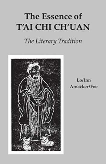 9780913028636-0913028630-The Essence of T'ai Chi Ch'uan: The Literary Tradition