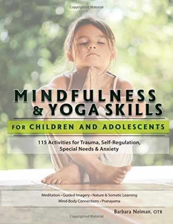 9781559570121-1559570121-Mindfulness & Yoga Skills for Children and Adolescents: 115 Activities fro Trauma, Self-Regulation, Sepcial Needs & Anxiety