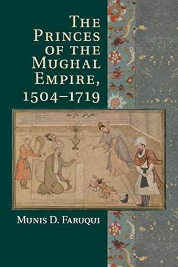 9781107547865-1107547865-The Princes of the Mughal Empire, 1504–1719