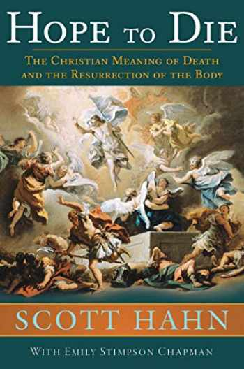 9781645850304-1645850307-Hope to Die: The Christian Meaning of Death and the Resurrection of the Body