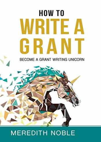 9781733395700-1733395709-How to Write a Grant: Become a Grant Writing Unicorn