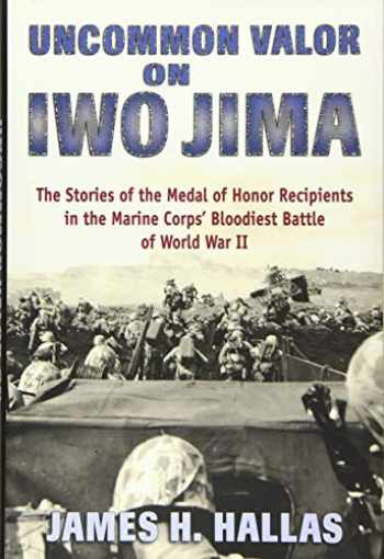 9780811717953-081171795X-Uncommon Valor on Iwo Jima: The Stories of the Medal of Honor Recipients in the Marine Corps' Bloodiest Battle of World War II