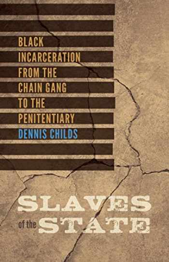 9780816692415-0816692416-Slaves of the State: Black Incarceration from the Chain Gang to the Penitentiary