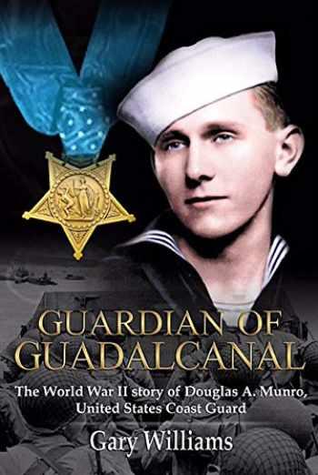 9780984835140-0984835148-Guardian of Guadalcanal: The World War II Story of Douglas a. Munro, United States Coast Guard