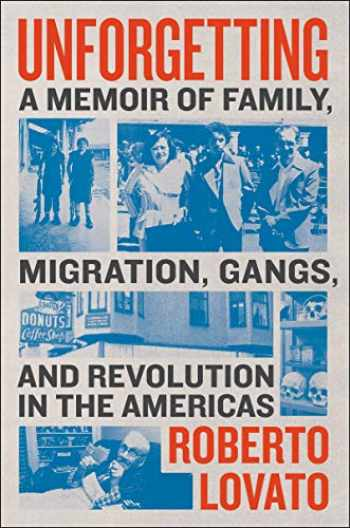 9780062938473-0062938479-Unforgetting: A Memoir of Family, Migration, Gangs, and Revolution in the Americas