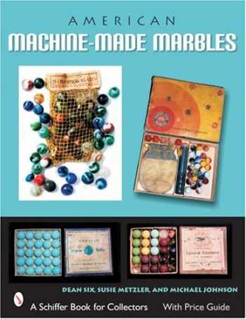 9780764324642-0764324640-American Machine-Made Marbles (Schiffer Book for Collectors)