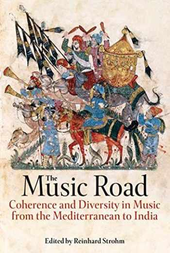 9780197266564-0197266568-The Music Road: Coherence and Diversity in Music from the Mediterranean to India (Proceedings of the British Academy)