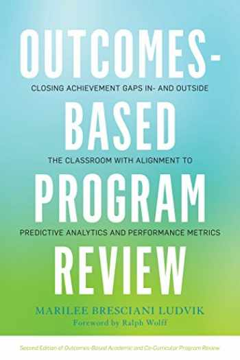 9781620362303-1620362309-Outcomes-Based Program Review: Closing Achievement Gaps In- and Outside the Classroom With Alignment to Predictive Analytics and Performance Metrics