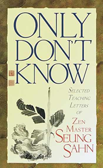 9781570624322-1570624321-Only Don't Know: Selected Teaching Letters of Zen Master Seung Sahn