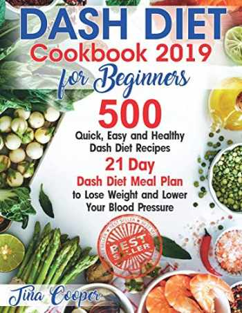 9781693611636-1693611635-Dash Diet Cookbook 2019 for Beginners: 500 Quick, Easy and Healthy Dash Diet Recipes - 21 Day Dash Diet Meal Plan to Lose Weight and Lower Your Blood Pressure