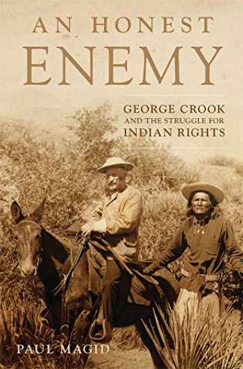 9780806165004-0806165006-An Honest Enemy: George Crook and the Struggle for Indian Rights