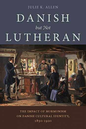 9781607815457-1607815451-Danish, But Not Lutheran: The Impact of Mormonism on Danish Cultural Identity, 1850–1920