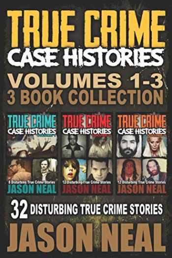 9781671479371-1671479378-True Crime Case Histories - (Books 1, 2 & 3): 32 Disturbing True Crime Stories (3 Book True Crime Collection)