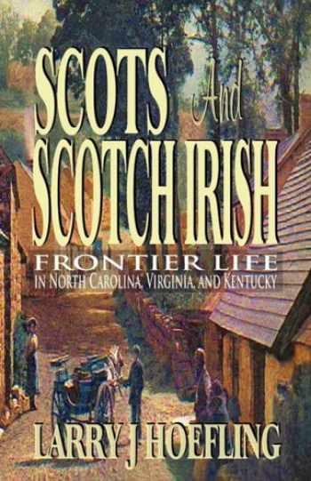 9780982231326-0982231326-SCOTS AND SCOTCH IRISH: Frontier Life in North Carolina, Virginia, and Kentucky