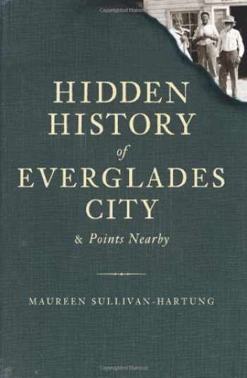 9781596297449-1596297441-Hidden History of Everglades City & Points Nearby