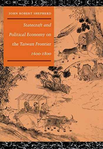 9780804720663-0804720665-Statecraft and Political Economy on the Taiwan Frontier, 1600-1800