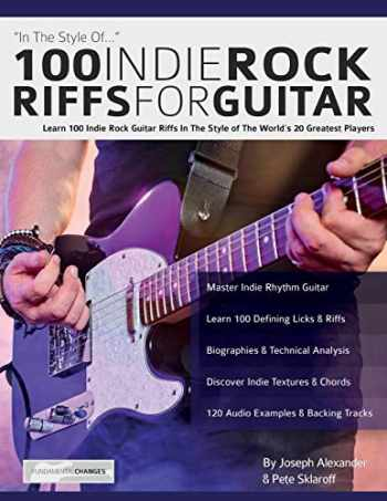 9781789330342-1789330343-100 Indie Rock Riffs for Guitar: Learn 100 Indie Rock Guitar Riffs in the Style of the World's 20 Greatest Players