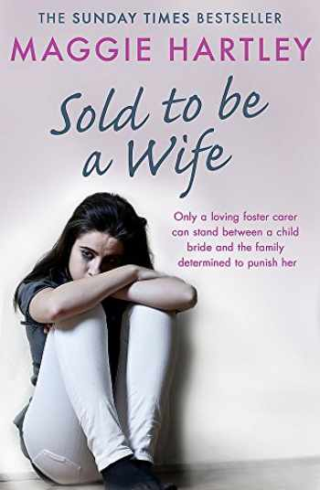 9781409177067-1409177068-Sold To Be A Wife: Only a determined foster carer can stop a terrified girl from becoming a child bride (A Maggie Hartley Foster Carer Story)