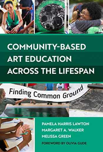 9780807761885-0807761885-Community-Based Art Education Across the Lifespan: Finding Common Ground