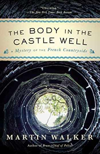 9780525435723-0525435727-The Body in the Castle Well: A Mystery of the French Countryside (Bruno, Chief of Police Series)