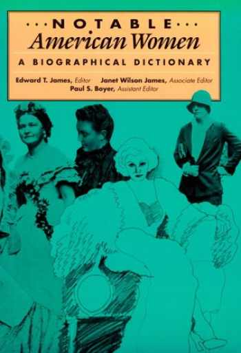 9780674627345-0674627342-Notable American Women: A Biographical Dictionary: Notable American Women, 1607-1950: A Biographical Dictionary. THREE VOLUMES (Volumes 1-3)