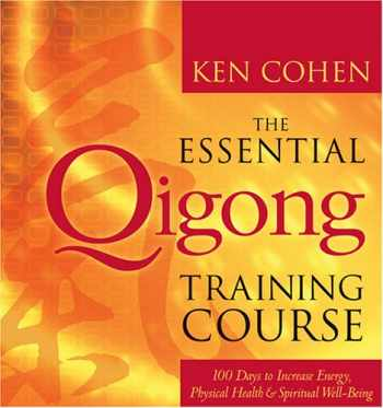 9781591790907-1591790905-The Essential Qigong Training Course: 100 Days to Increase Energy, Physical Health, and Spiritual Well-Being