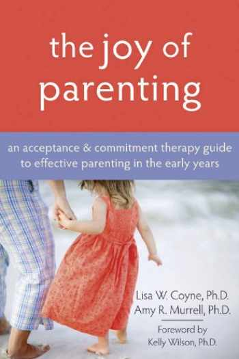 9781572245938-157224593X-The Joy of Parenting: An Acceptance and Commitment Therapy Guide to Effective Parenting in the Early Years